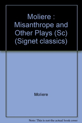 The Misanthrope and Other Plays (Signet classics)