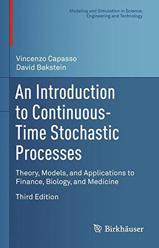 An Introduction to Continuous-Time Stochastic Processes: Theory, Models, and Applications to Finance, Biology, and Medicine (Modeling and Simulation in Science, Engineering and Technology)