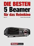 Die besten 5 Beamer für das Heimkino (Band 5): 1hourbook (German Edition)