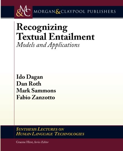 Recognizing Textual Entailment: Models and Applications (Synthesis Lectures on Human Language Technologies) by Morgan & Claypool Publishers