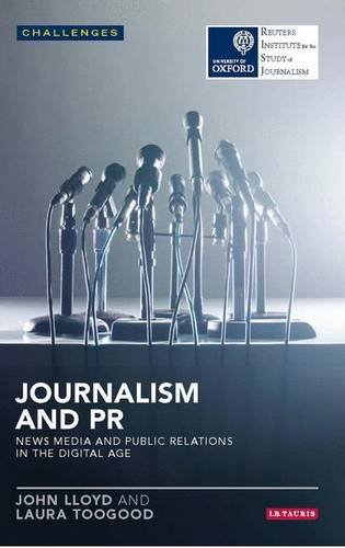 Journalism and PR: News Media and Public Relations in the Digital Age (Reuters Challenges) by I.B.Tauris