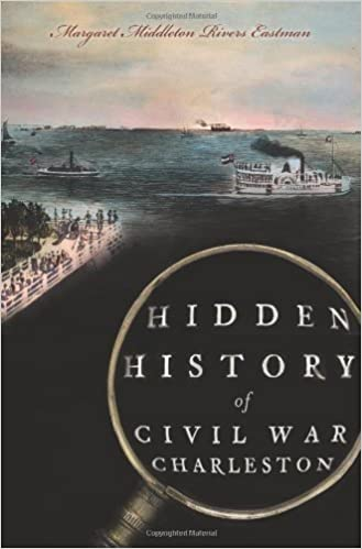 Book Hidden History of Civil War Charleston by Margaret Middleton Rivers Eastman (2012-07-31)