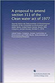 "clean water act of 1977 1987, presidential veto message: reagan vetoes clean water act  by july 1,  1977, all industries would be required to use the ""best practicable"" technology."