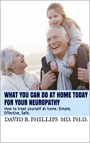What you can do at home Today For your Neuropathy: How to treat yourself at home.  Simple, Effective, Safe.