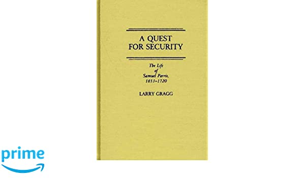 Amazon a quest for security the life of samuel parris 1653 amazon a quest for security the life of samuel parris 1653 1720 contributions in american history 9780313272820 larry d gragg books fandeluxe Choice Image