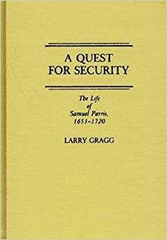 A Quest for Security: The Life of Samuel Parris, 1653-1720 (Contributions in American History)