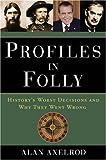 Profiles in Folly, Alan Axelrod, 1402747683