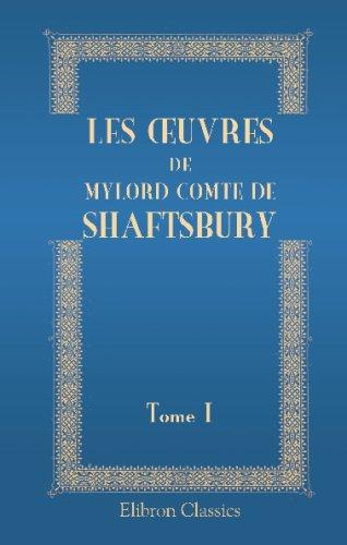 Read Online Les Œouvres de mylord comte de Shaftsbury: Contenant ses caracteristicks, ses lettres, et autres ouvrages. Tome 1 (French Edition) pdf