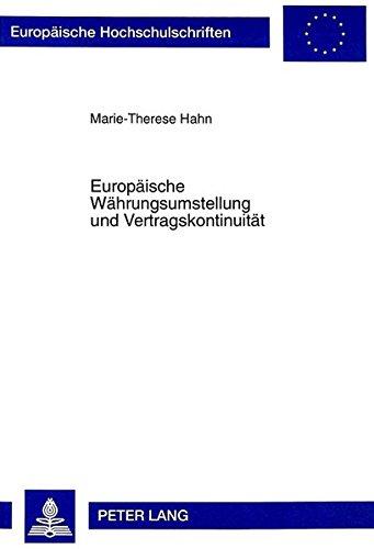 Europäische Währungsumstellung und Vertragskontinuität: Eine rechtsvergleichende Analyse aus der Perspektive Deutschlands, Frankreichs und ... Hochschulschriften Recht) (German Edition) by Peter Lang GmbH, Internationaler Verlag der Wissenschaften