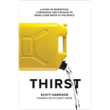 Thirst: A Story of Redemption, Compassion, and a Mission to Bring Clean Water to the  World