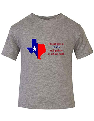 wasnt-born-in-texas-got-here-as-fast-as-i-could-baby-kid-t-shirt-tee-6mo-7t-sports-grey-18-months