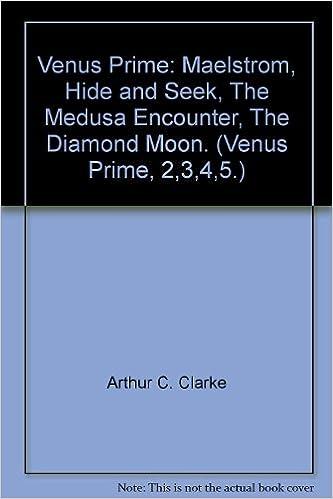 Venus Prime: Maelstrom, Hide and Seek, The Medusa Encounter, The Diamond Moon. (Venus Prime, 2,3,4,5.)