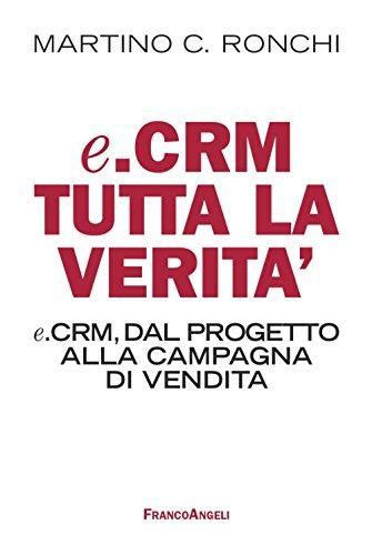E. Crm tutta la verità. E.Crm, dal progetto alla campagna di vendita: E.Crm, dal progetto alla campagna di vendita (Manuali) (Italian Edition) Pdf