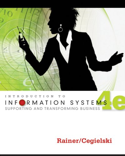 Introduction to Information Systems: Supporting and Transforming Business, 4th Edition (Introduction To Information Systems Supporting And Transforming Business)