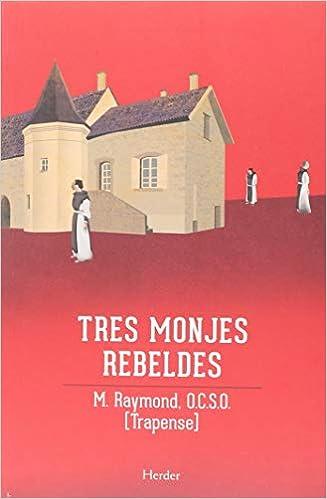 Book's Cover of Tres monjes rebeldes: La saga de Citeaux (Español) Tapa blanda – 8 marzo 1999