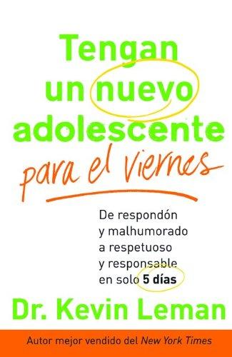 Tengan Un Nuevo Adolescente Para El Viernes  De Respond N Y Malhumorado A Respetuoso Y Responsable En Solo 5 D As  Spanish Edition
