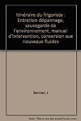 Itinéraire du frigoriste : entretien-dépannage, sauvegarde de l'environnement : manuel d'intervention