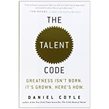 The Talent Code: Greatness Isn't Born. It's Grown. Here's How.: Written by Daniel Coyle, 2009 Edition, (1st first) Publisher: Bantam [Hardcover]