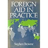 Foreign Aid in Practice, Browne, Stephan, 0814711537