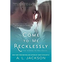 [(Come to Me Recklessly)] [By (author) A L Jackson] published on (April, 2015)