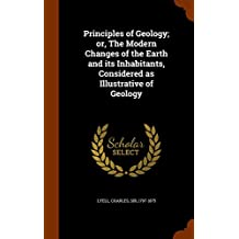 Principles of Geology; or, The Modern Changes of the Earth and its Inhabitants, Considered as Illustrative of Geology