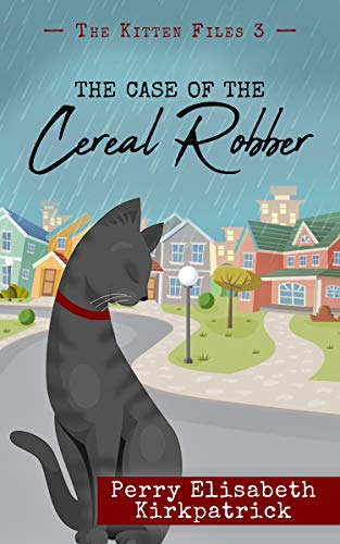 The Case of the Cereal Robber (The Kitten Files Book 3) by [Kirkpatrick, Perry]