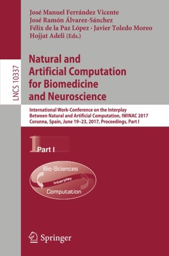 Natural and Artificial Computation for Biomedicine and Neuroscience: International Work-Conference on the Interplay Between Natural and Artificial ... Part I (Lecture Notes in Computer Science) by Springer