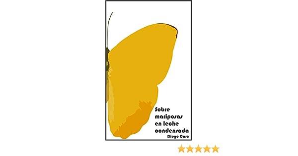 Sobre mariposas en leche condensada eBook: Diego Esteban Caro Rocha: Amazon.es: Tienda Kindle
