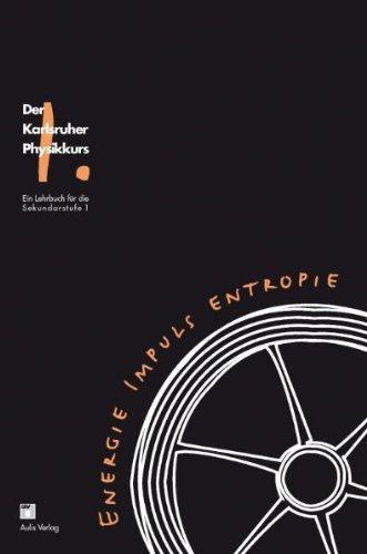 Der Karlsruhe Physikkurs. Ein Lehrbuch für die Sekundarstufe 1: Band 1: Energie, Impuls, Entropie. Der Karlsruher Physikkurs, Ein Lehrbuch für den Unterricht der Sekundarstufe I