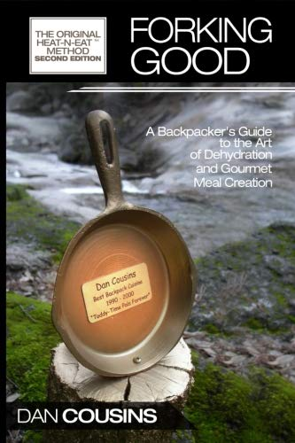 Forking Good: Backpacker's Guide to the Art of Dehydration and Gourmet Meal Creation by Dan Cousins