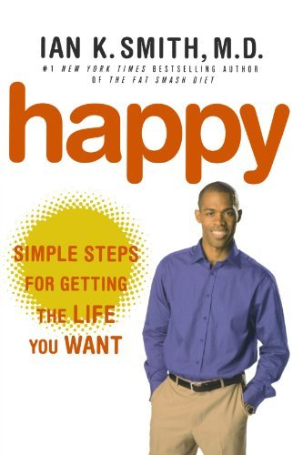 Happy: Simple Steps for Getting the Life You Want by Ian K. Smith (2010-12-21)