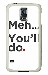 Samsung Galaxy S5 Case, iCustomonline Meh...You'll Do Funny Case for Samsung Galaxy S5