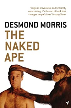 The Naked Ape: A Zoologist's Study of the Human Animal by [Morris, Desmond]