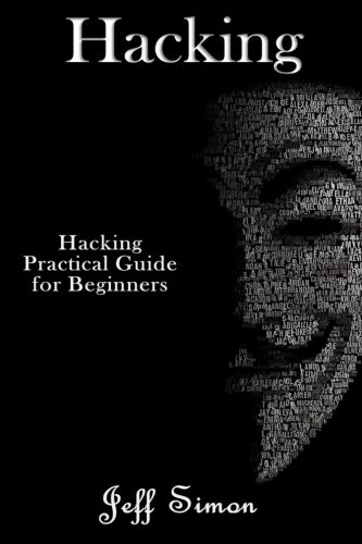 Hacking: Hacking Practical Guide for Beginners