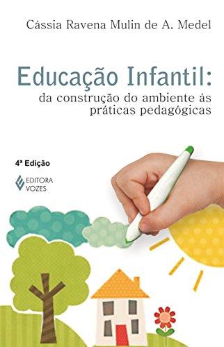 Educação Infantil. Da Construção do Ambiente às Práticas Pedagógicas