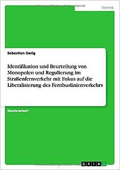 Identifikation Und Beurteilung Von Monopolen Und Regulierung Im Strassenfernverkehr Mit Fokus Auf Die Liberalisierung Des Fernbuslinienverkehrs