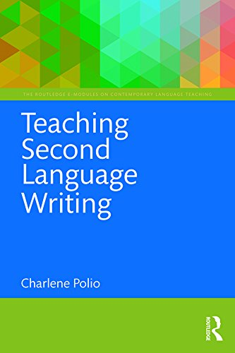 Teaching Second Language Writing (The Routledge E-Modules on Contemporary Language Teaching) by [Polio, Charlene]