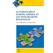 Le partenariat Europe-Afrique et les intégrations régionales (Rencontres européennes t. 19) (French Edition)