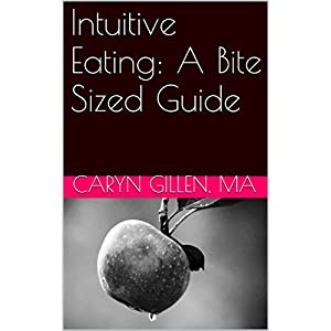 Intuitive Eating: A Bite Sized Guide