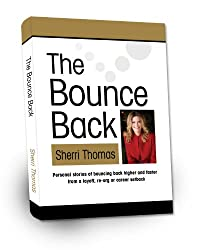 THE BOUNCE BACK: Personal Stories of Bouncing Back Faster and Higher from a Layoff, Re-org or Career Setback