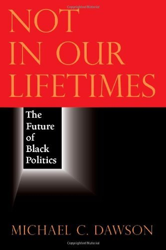 Books : Not in Our Lifetimes: The Future of Black Politics by Dawson Michael C. (2011-11-01) Hardcover