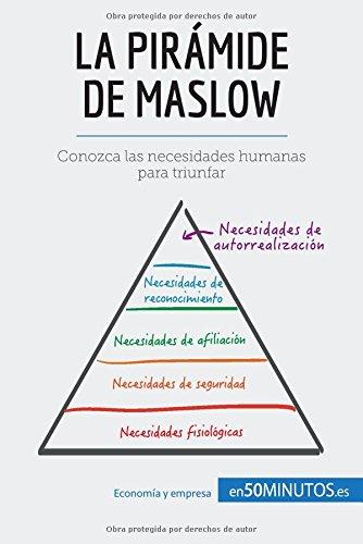 La pirámide de Maslow: Conozca las necesidades humanas para triunfar (Spanish Edition)