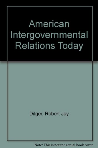 American Intergovernmental Relations Today: Perspectives and Controversies