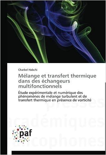 Lire un Mélange et transfert thermique dans des échangeurs multifonctionnels: Étude expérimentale et numérique des phénomènes de mélange turbulent et de transfert thermique en présence de vorticité pdf, epub ebook