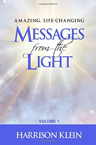 Download Amazing, Life-Changing Messages from the Light: Volume 1 pdf epub