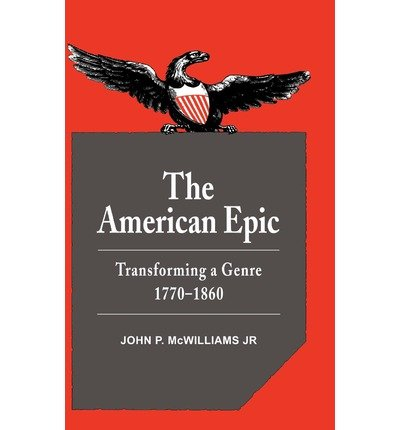 Download [(The American Epic: Transforming a Genre 1770-1860)] [Author: John P. McWilliams] published on (November, 2011) ebook