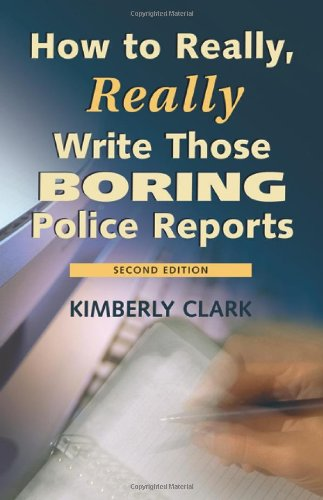 how-to-really-really-write-those-boring-police-reports