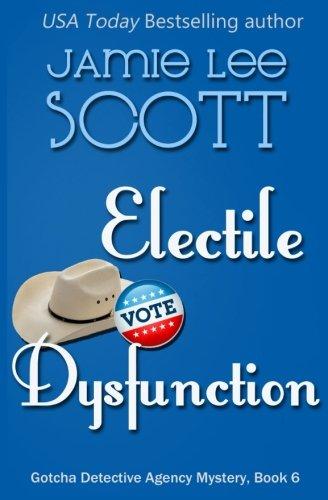 Electile Dysfunction: a Gotcha Detective Agency Mystery (Gotcha Detective Agency Mysteries) (Volume 5)