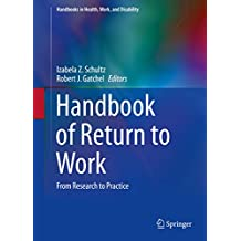 Handbook of Return to Work: From Research to Practice (Handbooks in Health, Work, and Disability)