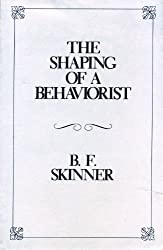 The Shaping of a Behaviorist (B.F. Skinner's Autobiography, Pt 2)